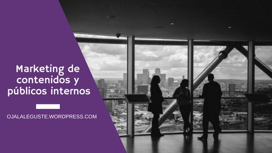 OJALÁ LE GUSTE_COMUNICACIONES INTERNAS MARKETING DE CONTENIDOS